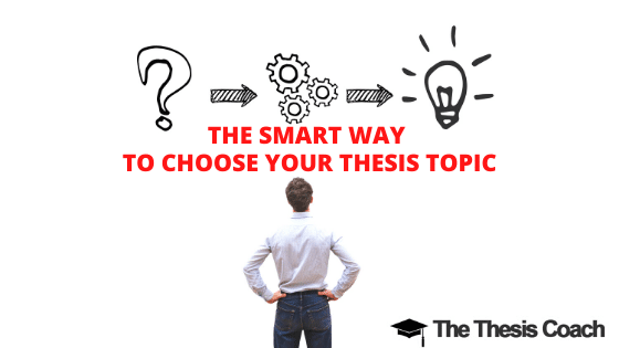 The Smart Way to Choose your Thesis Topic