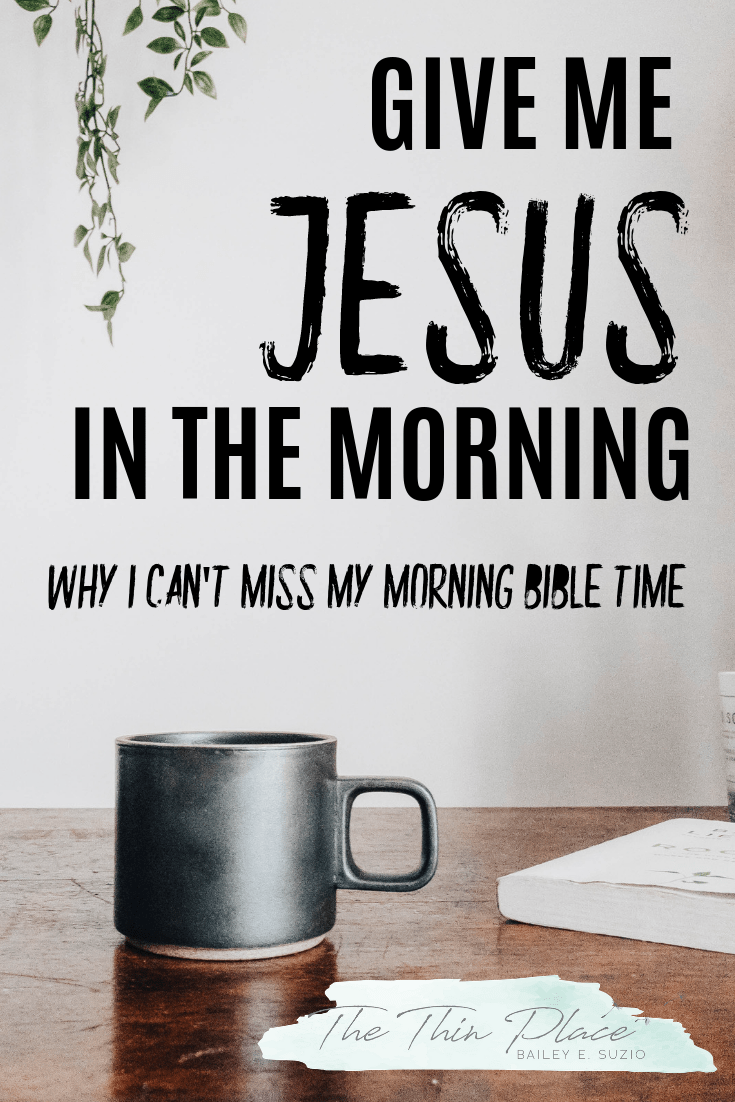 Give Me Jesus in the Morning: The importance of starting your day off with Jesus #bibetime #devotional #christianwomen #christianlife #morningroutine