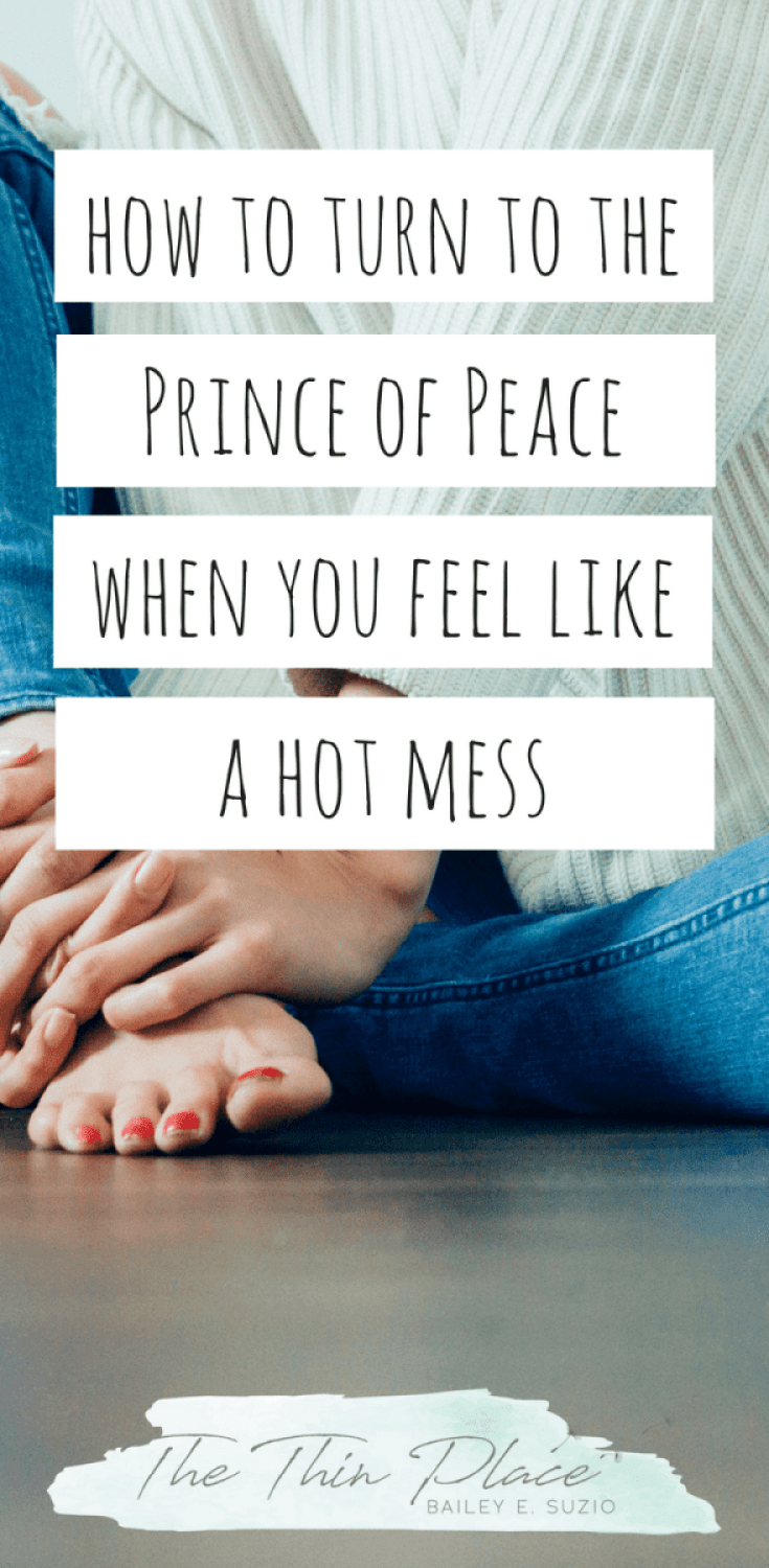 Turning to Jesus When Your Christian Walk is a Hot Mess #christianity #christianliving #Jesus #princeofpeace #christianwoman