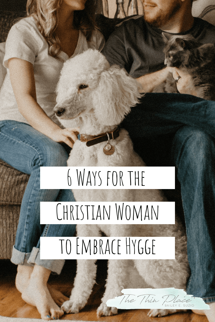 6 Ways for the Christian Woman to Embrace Hygge Today #christianlife #hygge #hyygelifestyle #faith #christianwomen #intentionalliving