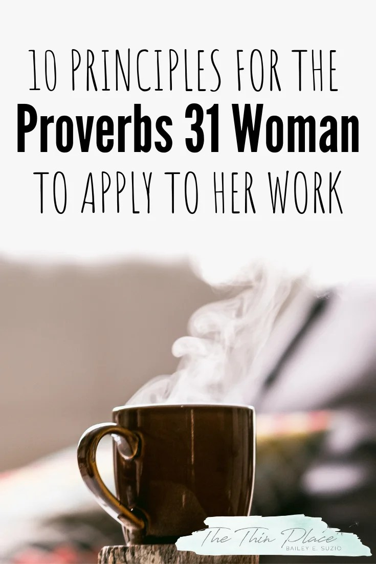 How Does Proverbs 31 Apply to Your Work? 10 Principles to Implement Today! #proverbs31devotional #proverbs31 #christianwoman #christianpriorities #devotional #biblestudy #christiantips