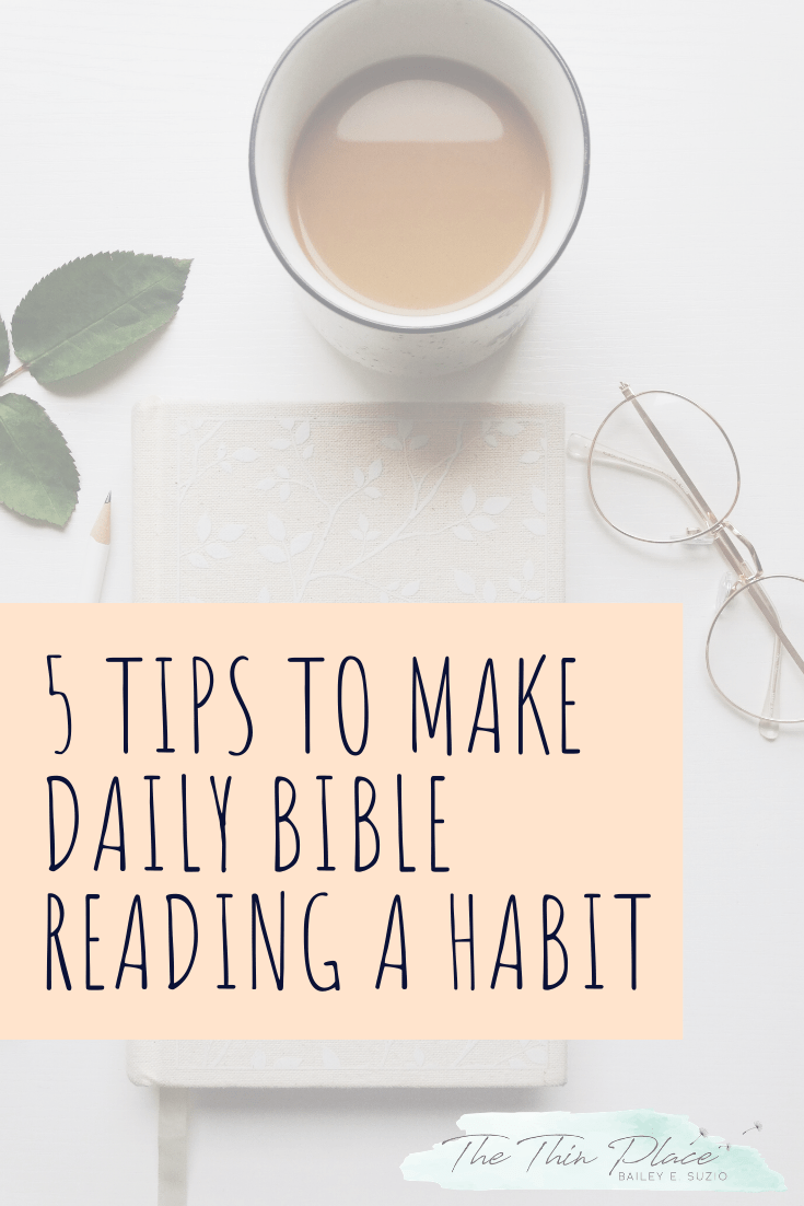 5 Tips to Make Daily Bible Reading a Habit  #faithblogger #walkbyfaith #christianblogger #womenitheword #proverbs31woman