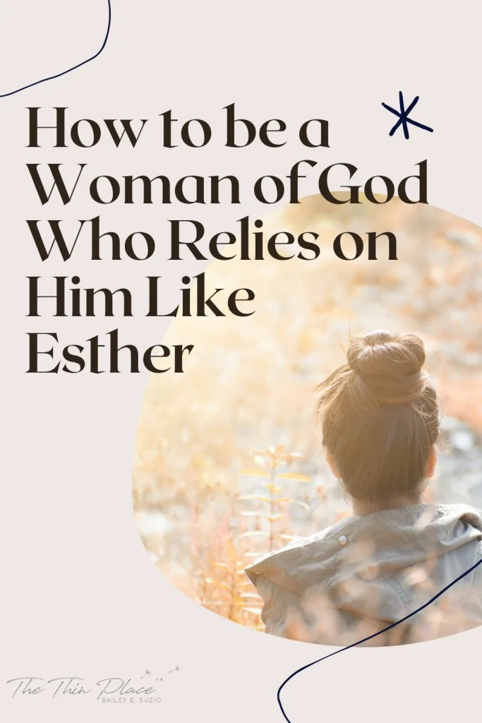 A look at the story of Esther and how her reliance on God's strength is an example for all women of God to rely on Him #womanoggod #biblestudy #devotional #relyonGod #christianwoman #christianliving #womeninthebible
