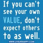if you dont c ur value others wont