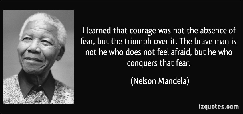 quote-i-learned-that-courage-was-not-the-absence-of-fear-but-the-triumph-over-it-the-brave-man-is-not-nelson-mandela-118468