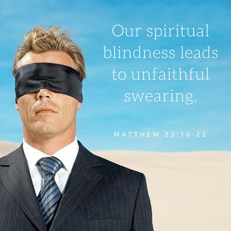 Our spiritual blindness leads to unfaithful swearing