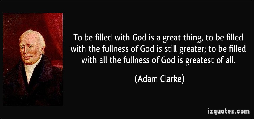 quote-to-be-filled-with-god-is-a-great-thing-to-be-filled-with-the-fullness-of-god-is-still-greater-to-adam-clarke-38008