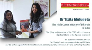 Exclusive interview with the High Commissioner of Ethiopia to India, H.E. Ambassador Dr Tizita Mulugeta