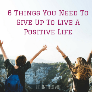 6 Things You Need To Give Up To Live A Positive Life