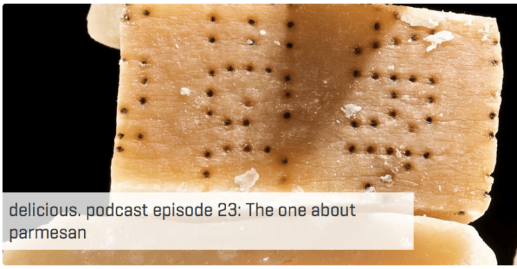 delicious. podcast episode 23: The one about parmesan