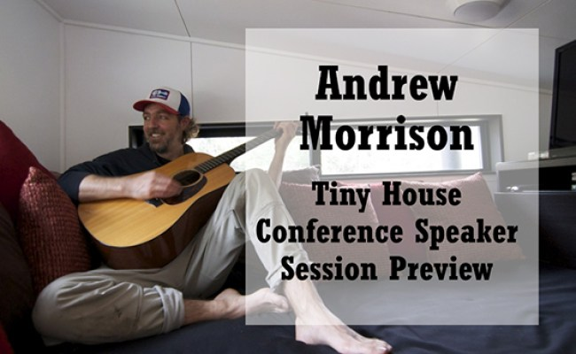 Andrew Morrison At The 2016 Tiny House Conference The