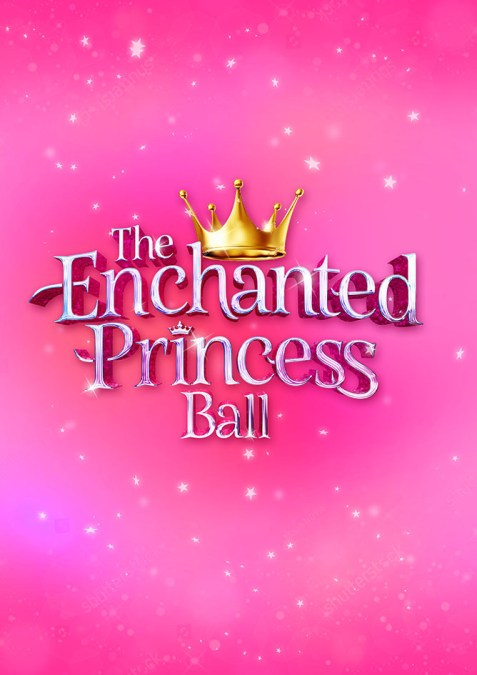THE ENCHANTED PRINCESS BALL