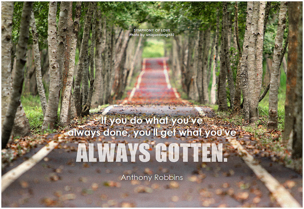 When You Always Do What You've Always Done, You'll Always Get What You've Always Gotten!