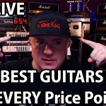 BEST GUITAR for $100, and UNDER $500 ... ANSWERED!  TTK LIVE