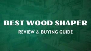 best wood shaper reviews