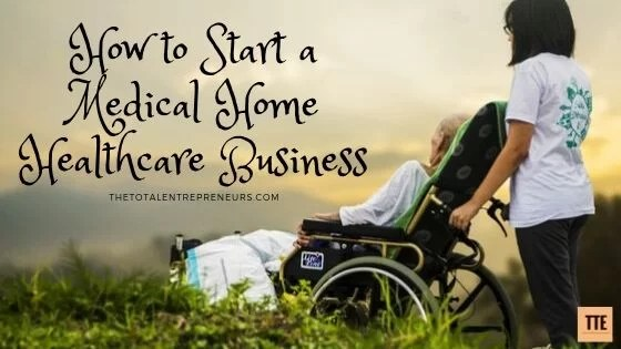 How to Start a Medical Home Healthcare Business