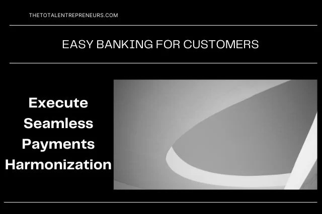 Tips to Execute Seamless Payments Harmonization