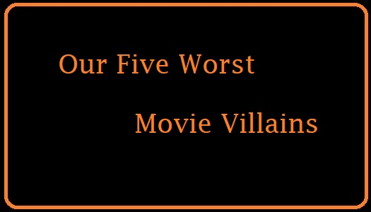 Our Worst Movie Villains