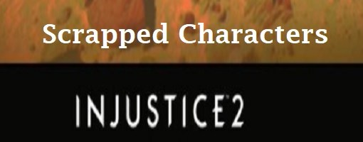 Scrapped Characters Injustice 2