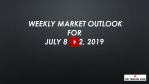 Weekly Market Outlook For July 8 - 12, 2019