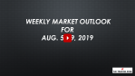 Weekly Market Outlook For AUG. 5 - 9, 2019