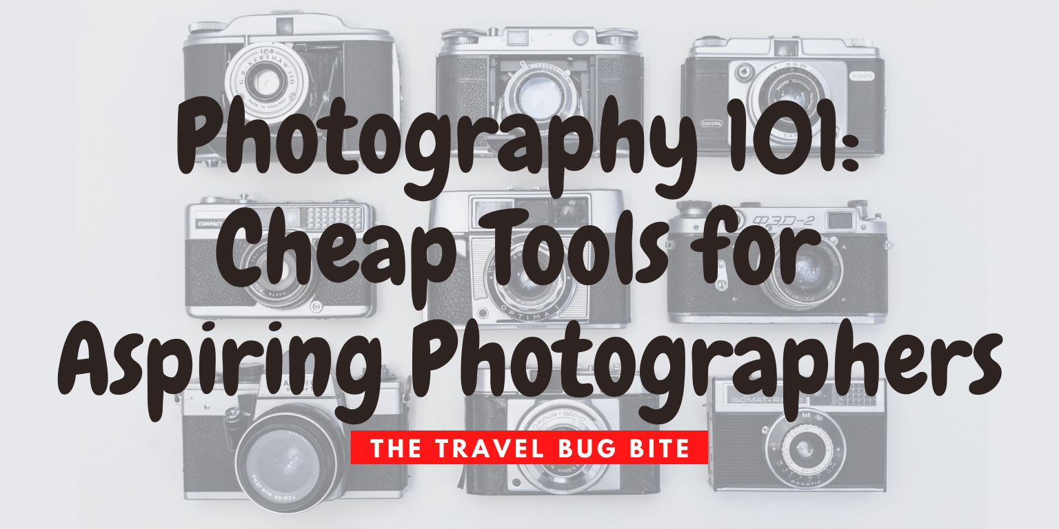 Photography 101, Photography 101: Cheap Tools for Aspiring Photographers, The Travel Bug Bite