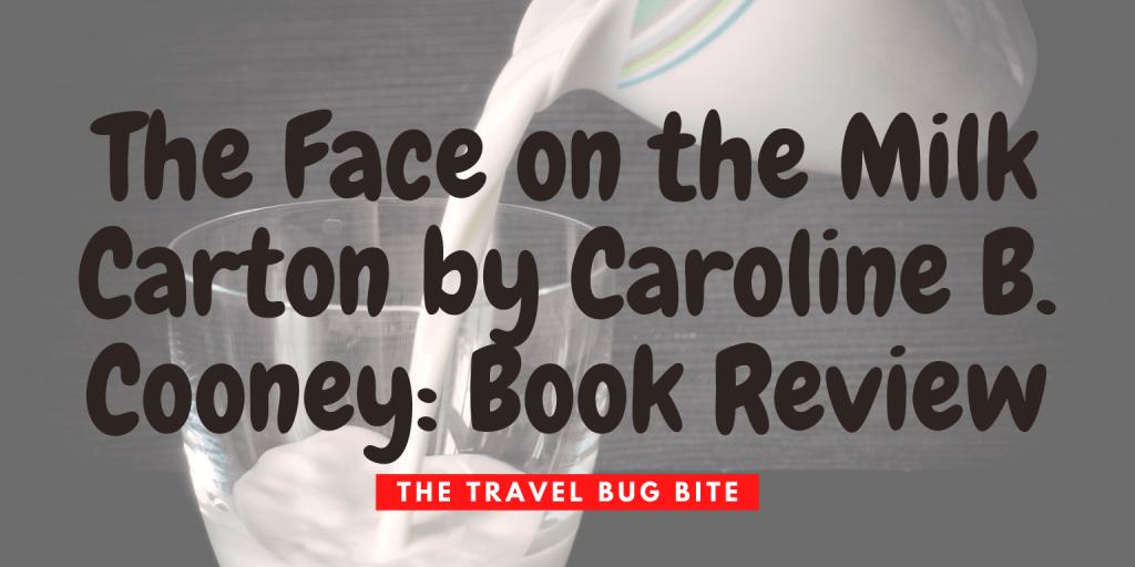 The Face on the Milk Carton, The Face on the Milk Carton by Caroline B. Cooney: Book Review, The Travel Bug Bite