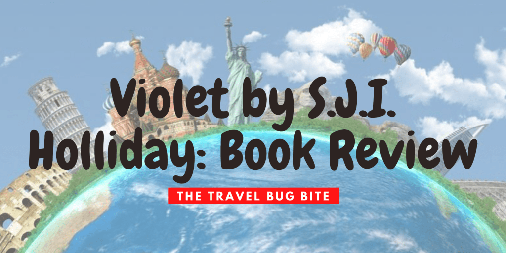 Violet, Violet by S.J.I. Holliday: Book Review, Travel, Reviews, Bugs & More!