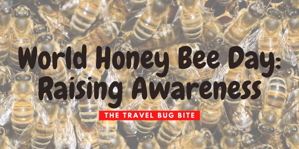 World Honey Bee Day, World Honey Bee Day: Raising Awareness, The Travel Bug Bite