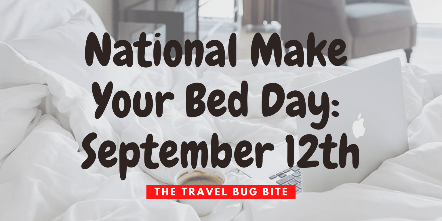 National Make Your Bed Day, National Make Your Bed Day: September 12th, The Travel Bug Bite
