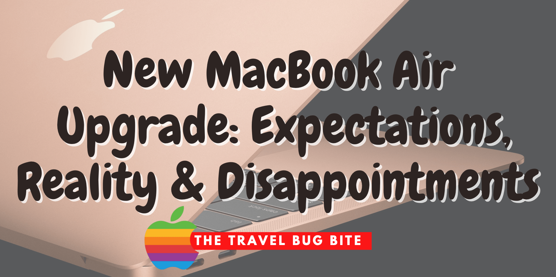 New MacBook Air, New MacBook Air Upgrade: Expectations, Reality & Disappointments, The Travel Bug Bite
