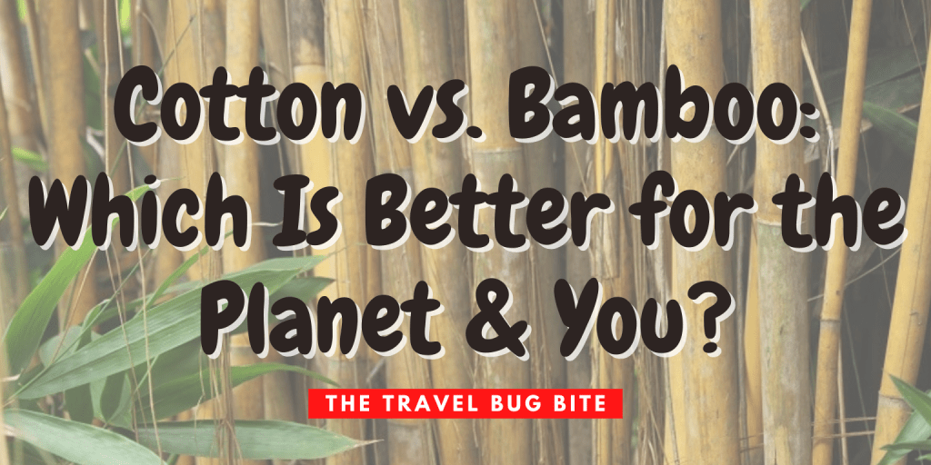 cotton vs bamboo, Cotton vs. Bamboo: Which Is Better for the Planet & You?, The Travel Bug Bite