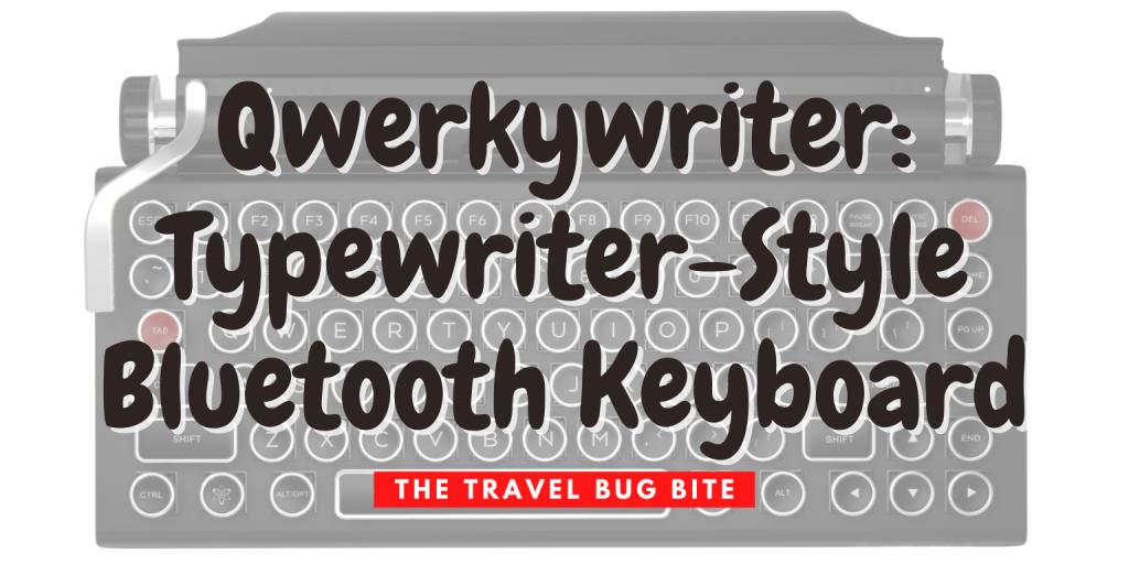 Qwerkywriter, Qwerkywriter: Typewriter-Style Bluetooth Keyboard, The Travel Bug Bite