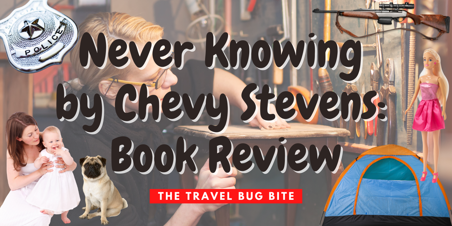 Never Knowing by Chevy Stevens, Never Knowing by Chevy Stevens: Book Review, The Travel Bug Bite