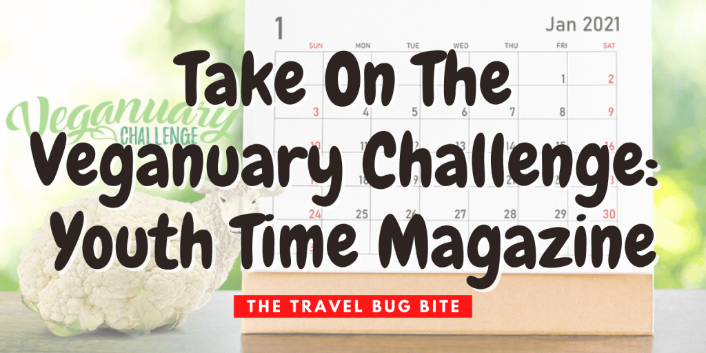 , Take On The Veganuary Challenge: Youth Time Magazine, The Travel Bug Bite