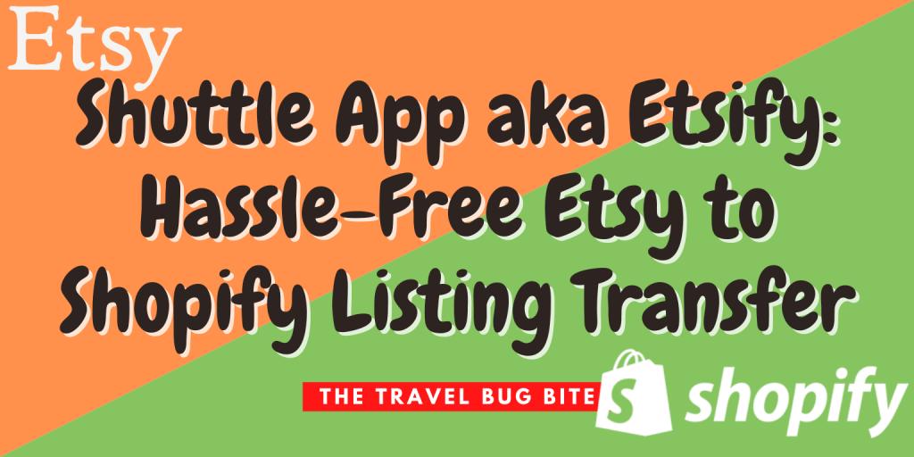 Shuttle App, Shuttle App aka Etsify: Hassle-Free Etsy to Shopify Listing Transfer, Travel, Reviews, Bugs & More!
