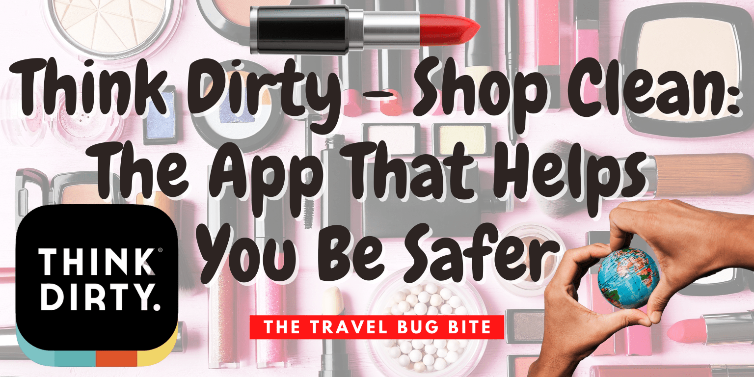 Think Dirty, Think Dirty – Shop Clean: The App That Helps You Be Safer, The Travel Bug Bite