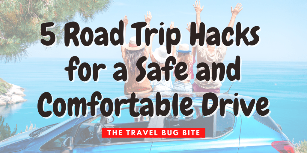 Road Trip Hacks, 5 Road Trip Hacks for a Safe and Comfortable Drive, The Travel Bug Bite