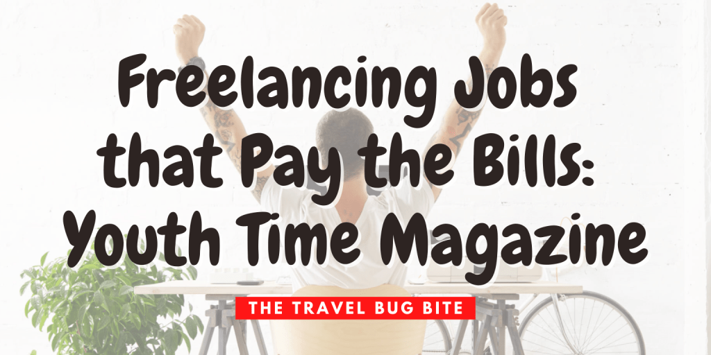 , Freelancing Jobs that Pays the Bills: Youth Time Magazine, The Travel Bug Bite