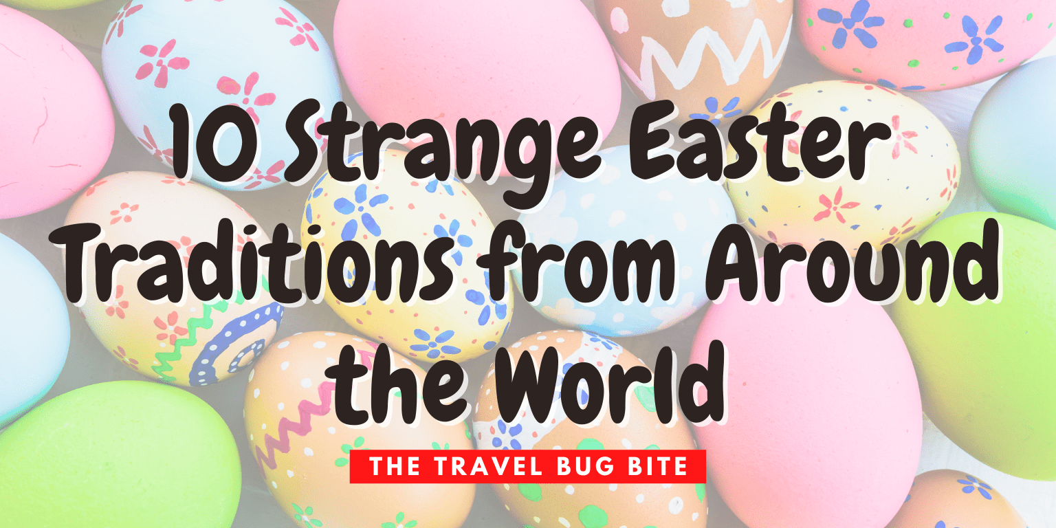 Strange Easter Traditions, 10 Strange Easter Traditions from Around the World, The Travel Bug Bite