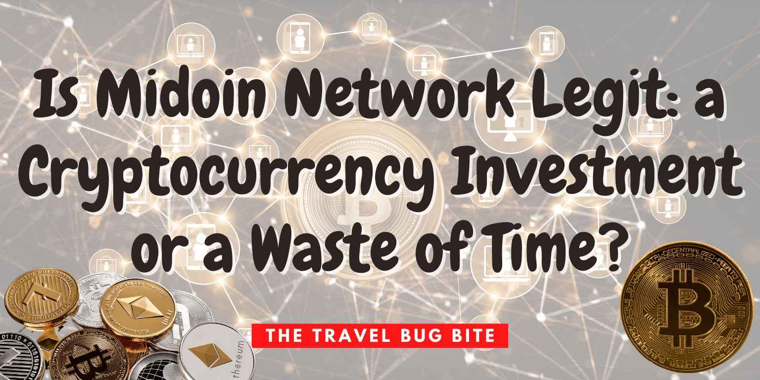 Midoin Network Legit, Is Midoin Network Legit: a Cryptocurrency Investment or a Waste of Time?, The Travel Bug Bite
