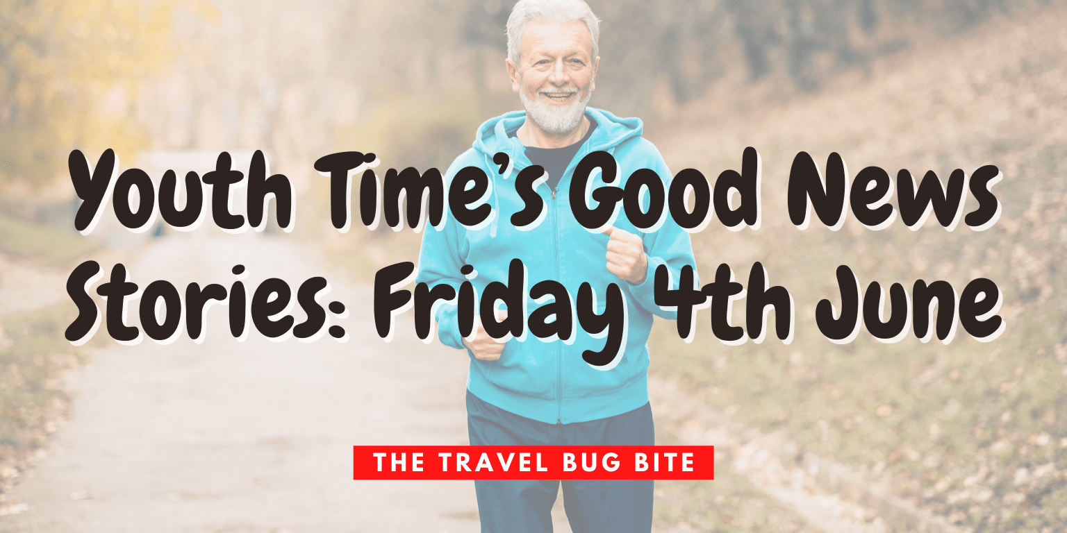, Youth Time's Good News Stories: Friday 4th June, The Travel Bug Bite