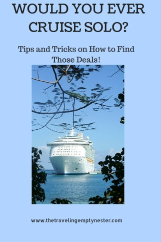 Would you ever cruise solo? Tips and tricks at www.thetravelingemptynester.com