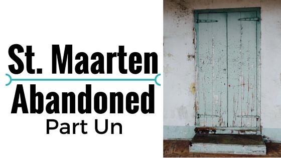 St. Maarten Abandoned