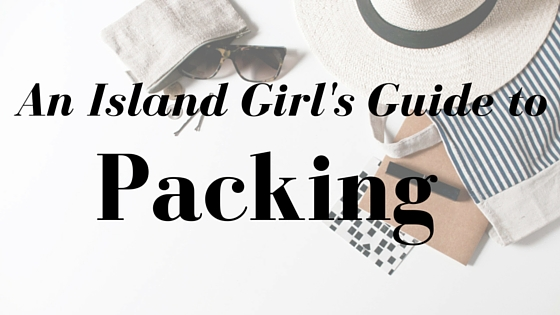 An Island girl's guide to packing