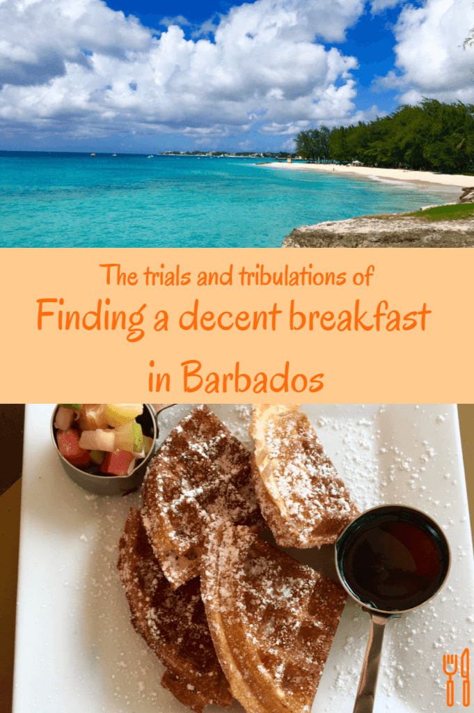 THE TRIALS AND TRIBULATIONS OF FINDING A DECENT BREAKFAST IN BARBADOS