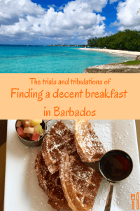 The trials and tribulations of finding a decent breakfast in Barbados, Caribbean