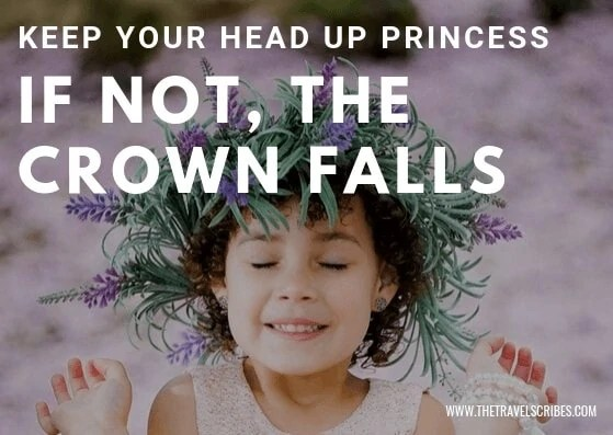 Quote Image - Keep your head up princess. If not, the crown falls