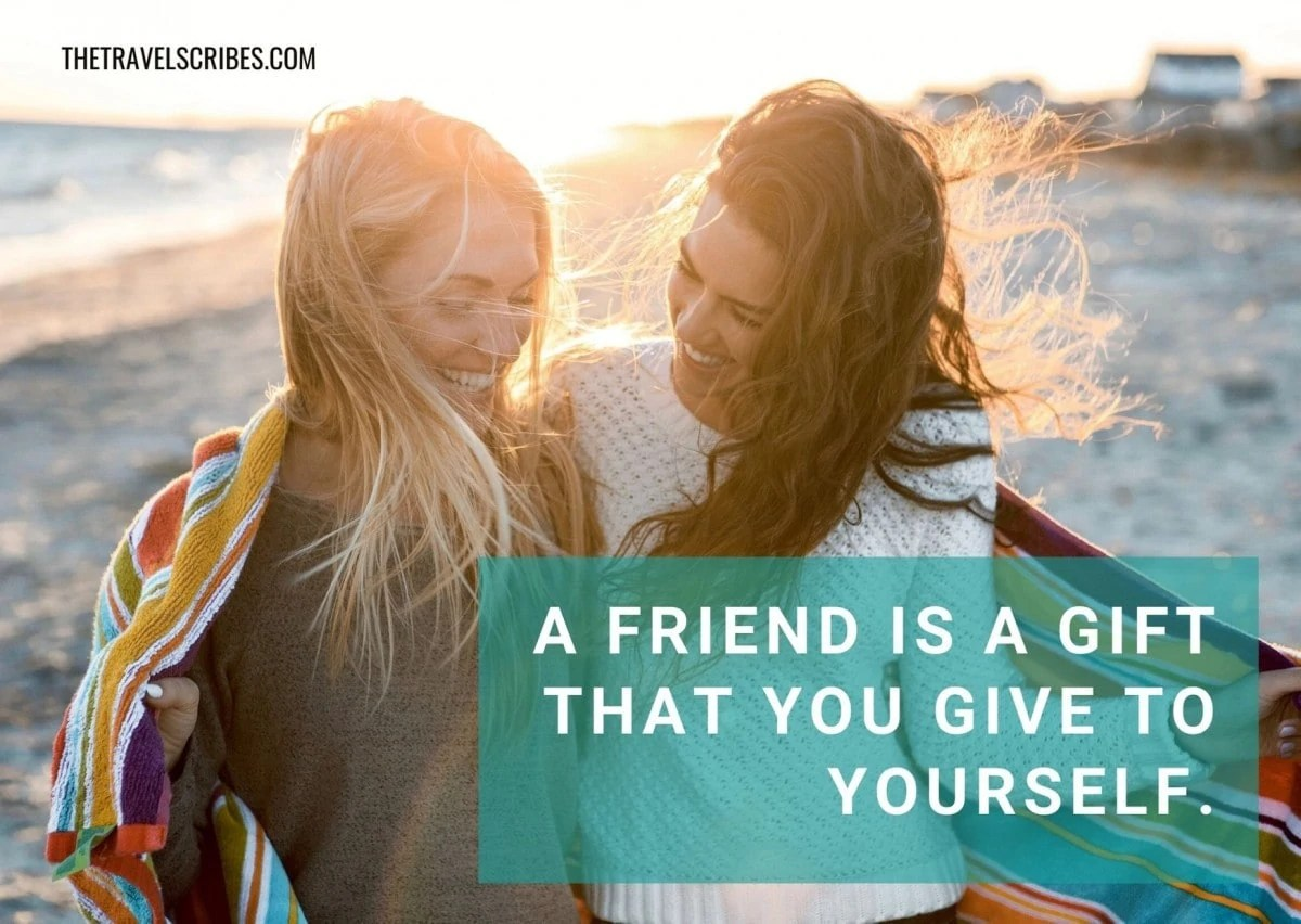 Caption for friends - a friend is a gift that you give to yourself