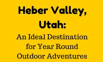 Heber Valley, Utah: An Ideal Destination for Year Round Outdoor Adventures